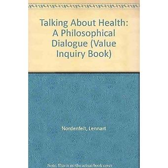 Talking About Health - A Philosophical Dialogue by Lennart Nordenfelt