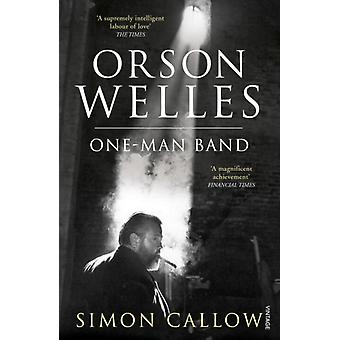 Orson Welles Vol 3 One Man Band by Callow Simon