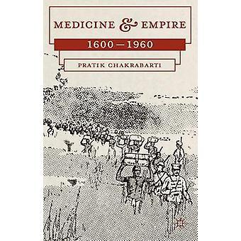 Medicine and Empire - 1600-1960 by Pratik Chakrabarti - 9780230276369