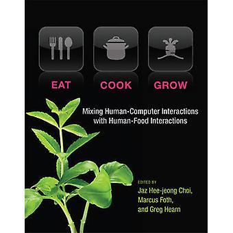 Eat - Cook - Grow - Mixing Human-Computer Interactions with Human-Food