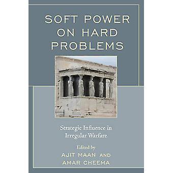 Soft Power on Hard Problems - Strategic Influence in Irregular Warfare
