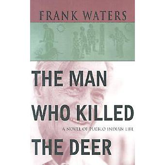 The Man Who Killed the Deer by Frank Waters - 9780804001946 Book