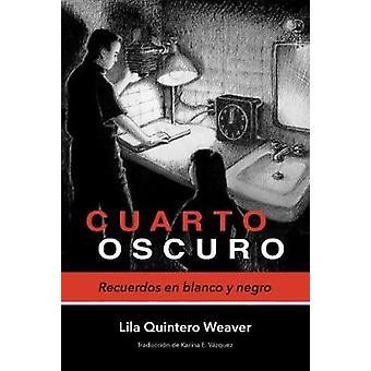 Cuarto oscuro - Recuerdos en blanco y negro by Lila Quintero Weaver -