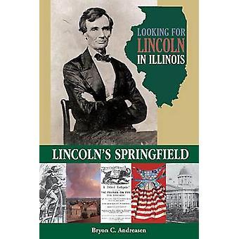 Letar du efter Lincoln i Illinois - Lincolns Springfield av Bryon C. en