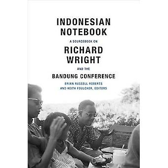 Indonesian Notebook - A Sourcebook on Richard Wright and the Bandung C