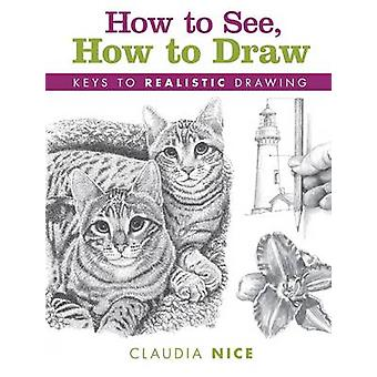 How to See - How to Draw - Keys to Realistic Drawing by Claudia Nice -