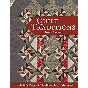 Quilt Traditions - 12 Striking Projects - 7 Skill-Building Techniques