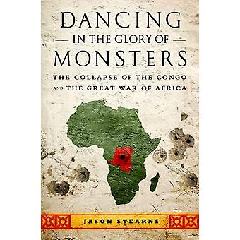 Dancing in the Glory of Monsters - The Collapse of the Congo and the G