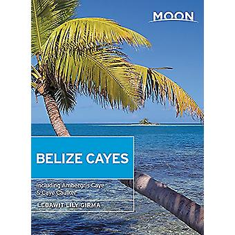 Moon Belize Cayes (Second Edition) - Including Ambergris Caye & Caye C