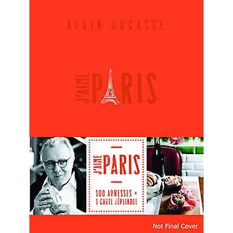 J'aime Paris City Guide by Alain Ducasse - 9781742708997 Book