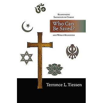 Who Can be Saved? - Reassessing Salvation in Christ and World Religion