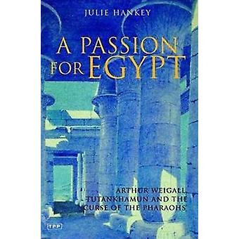 Passion for Egypt - Arthur Weigall - Tutankhamun and the 'Curse of the