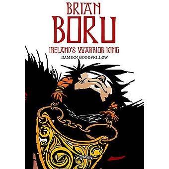 Brian Boru - Ireland's Warrior King by Damien Goodfellow - Damien Good