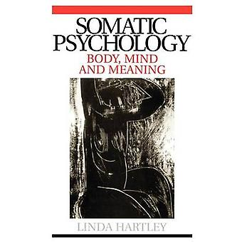 Somatic Psychology - Body - Mind and Meaning by Linda Hartley - 978186