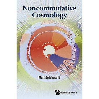 Noncommutative Cosmology by Matilde Marcolli - 9789813202849 Book