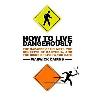 Gewusst wie: gefährlich zu leben: die Gefahren der Helme, die Vorteile der Bakterien und die Risiken des Lebens zu sicher