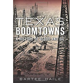 Texas Boomtowns:: A History of Blood and Oil