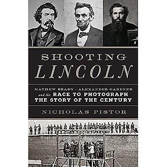 Tir de Lincoln: Mathew Brady, Alexander Gardner et la course de photographier l'histoire du siècle