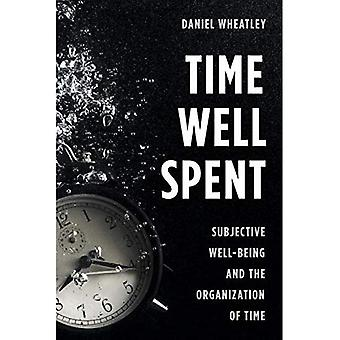 Time Well Spent: Subjective� Well-Being and the Organization of Time