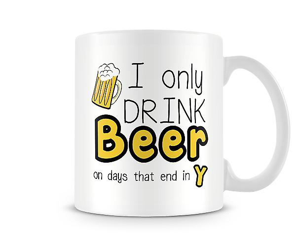 Only Drink Beer Days That End In Y Mug