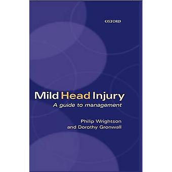 Mild Head Injury A Guide to Management by Wrightson & Philip
