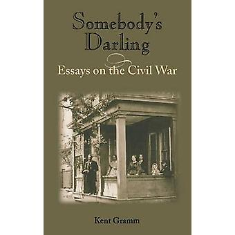 Somebodys Darling Essays on the Civil War by Gramm & Kent
