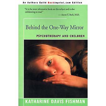 Behind the OneWay Mirror Psychotherapy and Children by Fishman & Katharine Davis