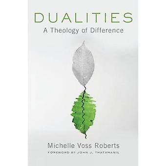 Dualities A Theology of Difference by Roberts & Michelle Voss