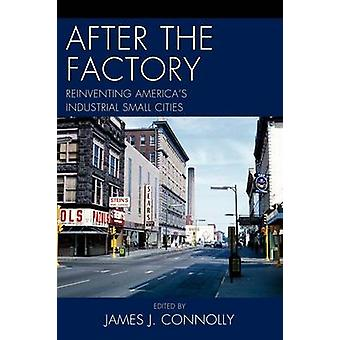 After the Factory Reinventing Americas Industrial Small Cities by Connolly & James J.