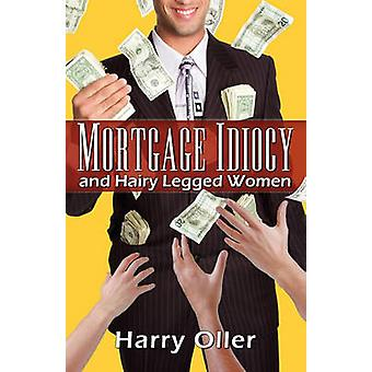 Mortgage Idiocy and Hairy Legged Women by Oller & Harry