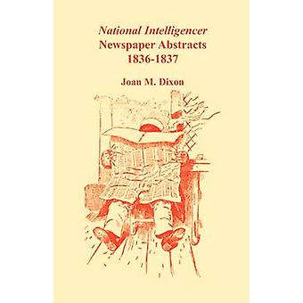 National Intelligencer Newspaper Abstracts 18361837 by Dixon & Joan M.