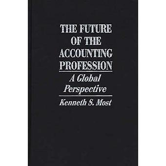 The Future of the Accounting Profession A Global Perspective by Most & Kenneth S.