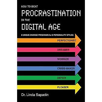 How to Beat Procrastination in the Digital Age by Sapadin & Linda
