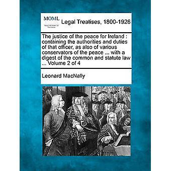 العدالة للسلام لأيرلندا الذي يتضمن سلطات وواجبات هذا الموظف، وكذلك من مختلف القيمون السلام... مع ملخص للقانون العام والقانون الأساسي... المجلد 2 من ماكنالي & ليونارد
