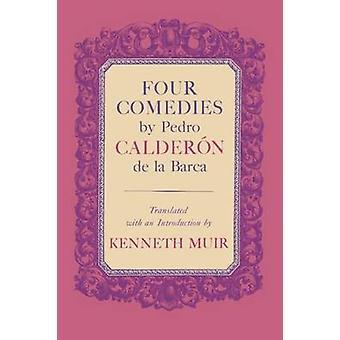 Four Comedies by Pedro Calderon de La Barca by Calderon de La Barca & Pedro