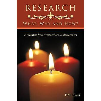 RESEARCH What Why and How A Treatise from Researchers to Researchers by Kasi & PM