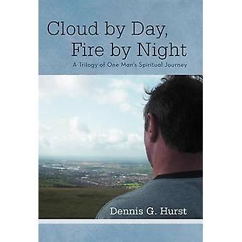 Wolke von Tag Feuer von Nacht A Trilogie einer Mans spirituellen Reise von Hurst & Dennis G.