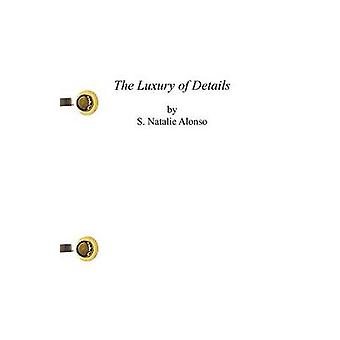The Luxury of Details by Alonso & S. Natalie