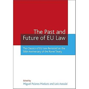 The Past and Future of Eu Law The Classics of Eu Law Revisited on the 50th Anniversary of the Rome Treaty by Maduro