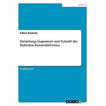 Entstehung Gegenwart und Zukunft des Radikalen Konstruktivismus by Kockartz & Fabian