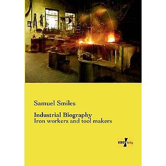 Industrial Biography by Smiles & Samuel