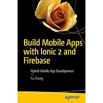 Build Mobile Apps with Ionic 2 and Firebase - Hybrid Mobile App Develo
