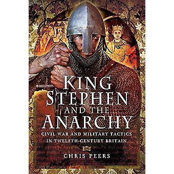 King Stephen and the Anarchy - Civil War and Military Tactics in Twelf