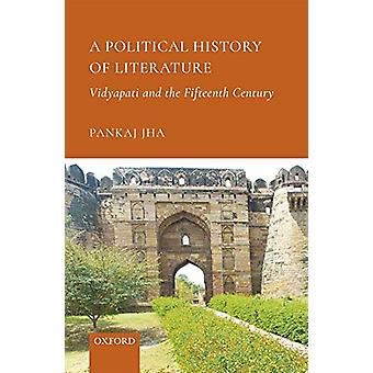 A Political History of Literature - Vidyapati and the Fifteenth Centur
