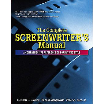 The Complete Screenwriter's Manual - A Comprehensive Reference of Form