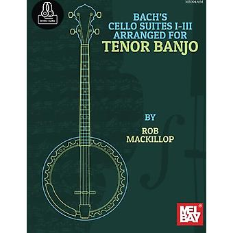 Bach's Cello Suites I-iii Arranged for Tenor Banjo by Mackillop  Rob