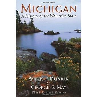 Michigan - A History of the Wolverine State (3rd) by Willis F.; May Du