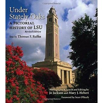 Under Stately Oaks - A Pictorial History of LSU by Thomas F Ruffin - J