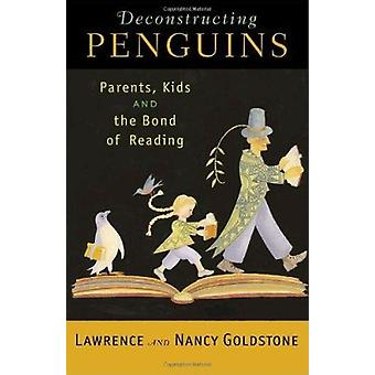 Deconstructing Penguins - Parents - Kids - and the Bond of Reading by