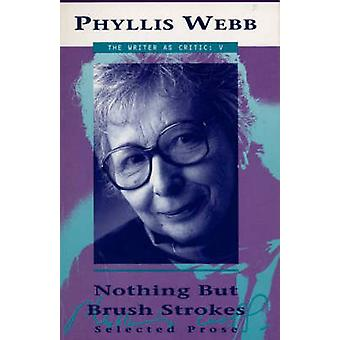 Nothing But Brush Strokes - Selected Prose by Phyllis Webb - 978092089